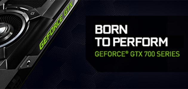 NVIDIA GeForce GTX 700 series are born to perform